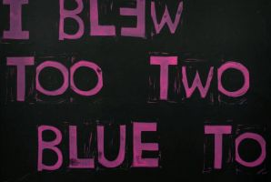 I BLEW TOO, TWO BLUE TO